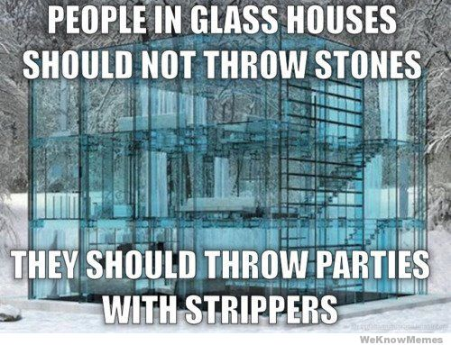 people-in-glass-houses-should-throw-parties-with-strippers